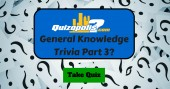 General Knowledge Trivia Part 3